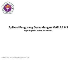 Aplikasi Pengurang Derau dengan MATLAB 6.5 Sigit Nugraha Putra. 11106680.