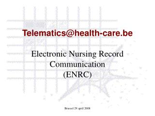 Telematics@health-care.be Electronic Nursing Record Communication (ENRC)