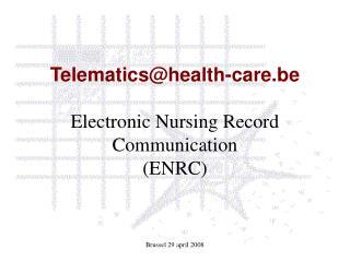 Telematics@health-care.be Electronic Nursing Record Communication (ENRC)