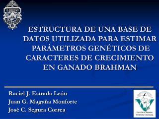 Raciel J. Estrada León Juan G. Magaña Monforte José C. Segura Correa