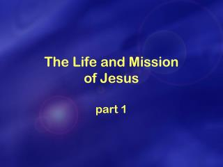 The Life and Mission of Jesus part 1
