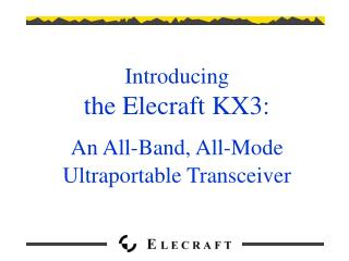 Introducing  the Elecraft KX3:  An All-Band, All-Mode Ultraportable Transceiver
