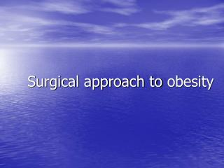 Surgical approach to  obesity