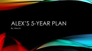 Alex's 5-Year Plan