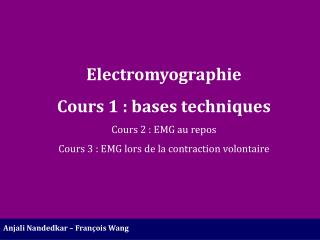 Electromyographie Cours 1 : bases techniques Cours 2 : EMG au repos