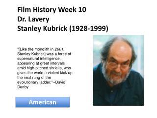 Film History Week 10 Dr. Lavery Stanley Kubrick (1928-1999)