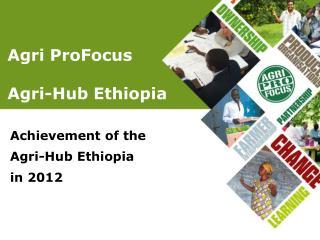 Agri ProFocus Agri-Hub Ethiopia
