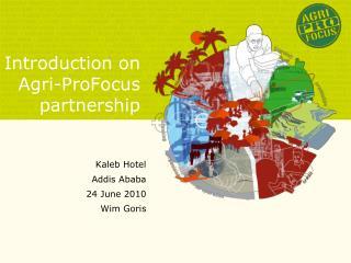 Introduction on  Agri-ProFocus partnership