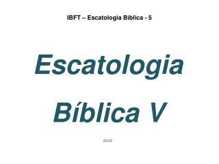 IBFT – Escatologia Bíblica - 5