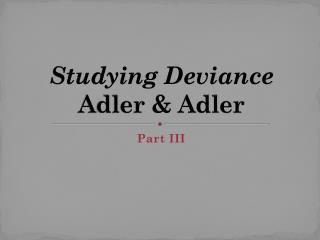 Studying Deviance  Adler & Adler