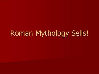 Roman Mythology Sells!