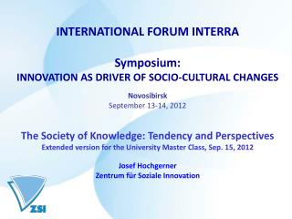 INTERNATIONAL FORUM INTERRA Symposium: INNOVATION AS DRIVER OF SOCIO-CULTURAL CHANGES Novosibirsk