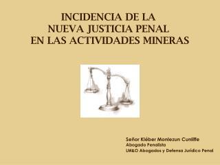 INCIDENCIA DE LA  NUEVA JUSTICIA PENAL  EN LAS ACTIVIDADES MINERAS