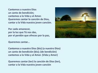 Cantemos a nuestro Dios un canto de bendición; cantemos a la Vida y al Amor.
