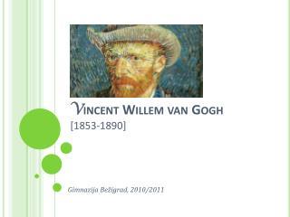 V incent Willem van Gogh  [1853-1890]