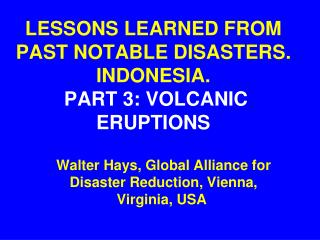 LESSONS LEARNED FROM PAST NOTABLE DISASTERS. INDONESIA. PART 3: VOLCANIC ERUPTIONS