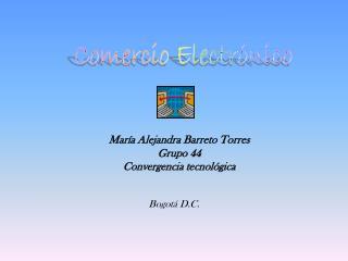 María Alejandra Barreto Torres Grupo 44 Convergencia tecnológica