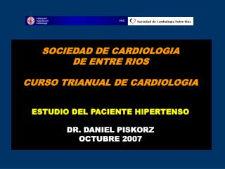 SOCIEDAD DE CARDIOLOGIA DE ENTRE RIOS  CURSO TRIANUAL DE CARDIOLOGIA   ESTUDIO DEL PACIENTE HIPERTENSO  DR. DANIEL PISKO
