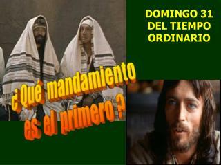 DOMINGO 31 DEL TIEMPO ORDINARIO