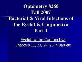 Optometry 8260 Fall 2007 Bacterial & Viral Infections of the Eyelid & Conjunctiva Part 1