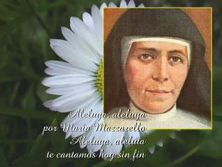 Aleluya, aleluya por María Mazzarello Aleluya, aleluta te cantamos hoy sin fin