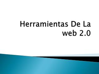 Herramientas De  L a web 2.0