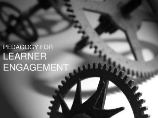 PEDAGOGY FOR LEARNER ENGAGEMENT