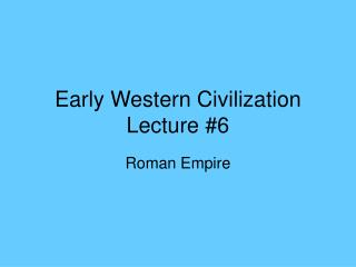Early Western Civilization Lecture #6