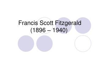 Francis Scott Fitzgerald (1896 � 1940)