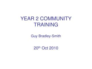 YEAR 2 COMMUNITY TRAINING Guy Bradley-Smith