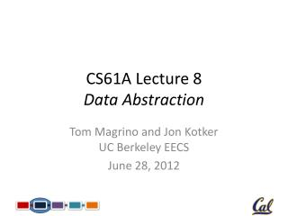 CS61A Lecture 8 Data Abstraction