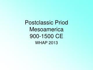 Postclassic Priod Mesoamerica 900-1500 CE