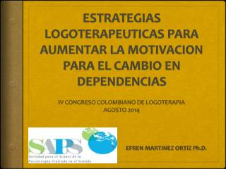 ESTRATEGIAS LOGOTERAPEUTICAS PARA AUMENTAR LA MOTIVACION PARA EL CAMBIO EN DEPENDENCIAS