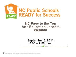 NC Race to the Top Arts Education Leaders Webinar September 3, 2014 3:30 – 4:30 p.m.