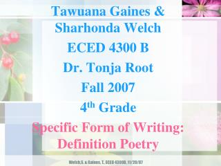 Tawuana Gaines & Sharhonda Welch ECED 4300 B Dr. Tonja Root Fall 2007 4 th  Grade