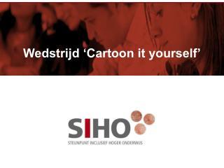 Wedstrijd 'Cartoon it yourself'