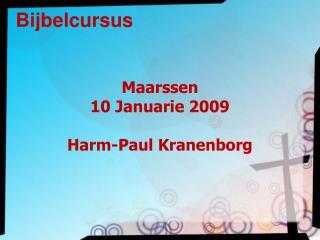 Maarssen 10 Januarie 2009 Harm-Paul Kranenborg