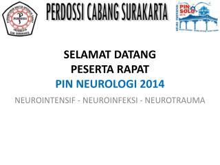 SELAMAT DATANG  PESERTA RAPAT  PIN NEUROLOGI 2014