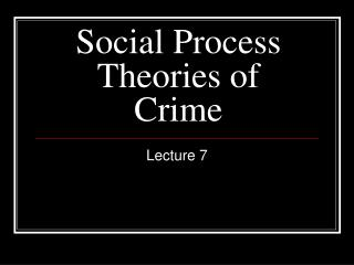 Social Process Theories of Crime