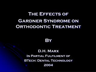 The Effects of  Gardner Syndrome on Orthodontic Treatment By D.H. Marx In Partial Fulfilment of