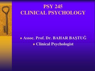 PSY 245 CLINICAL PSYCHOLOGY