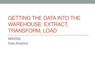 Getting the data into the warehouse: extract, transform, load