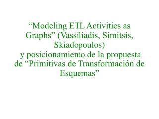 """""""Modeling ETL Activities…"""""""
