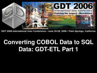 Converting COBOL Data to SQL Data: GDT-ETL Part 1
