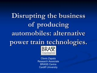 Disrupting the business of producing automobiles: alternative power train technologies.