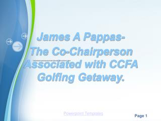 James A Pappas- The Co-Chairperson Associated with CCFA Golfing Getaway