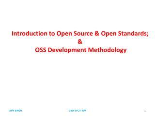 Introduction to Open Source & Open Standards;  &  OSS Development Methodology
