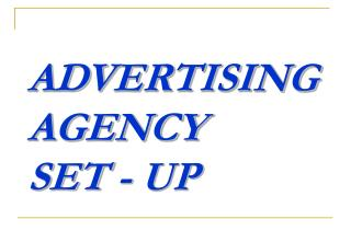 ADVERTISING AGENCY  SET - UP