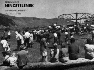 Borbély Szilárd NINCSTELENEK Már elment a  Mesijás ? Kalligram  Könyvkiadó, 2013