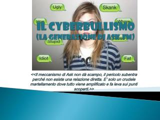 IL CYBERBULLISMO (LA GENERAZIONE DI ASK.FM)